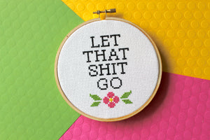 Let That Sh*t Go Counted Cross Stitch DIY KIT