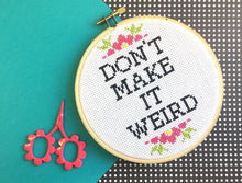 Load image into Gallery viewer, Don't Make It Weird Counted Cross Stitch DIY KIT