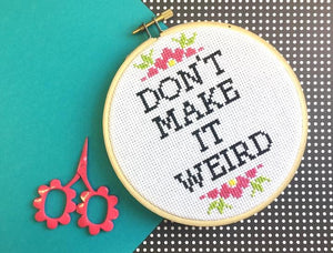 Don't Make It Weird Counted Cross Stitch DIY KIT