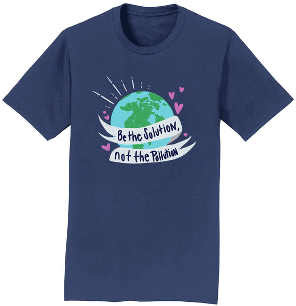 Earth Day - Be The Solution Not The Pollution - Adult Unisex T-Shirt