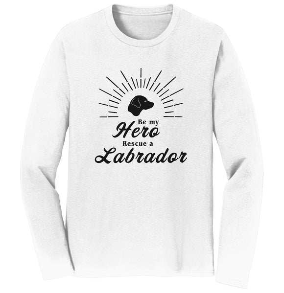 The Labrador Retriever Club - Be My Hero Rescue a Labrador - Adult Unisex Long Sleeve T-Shirt