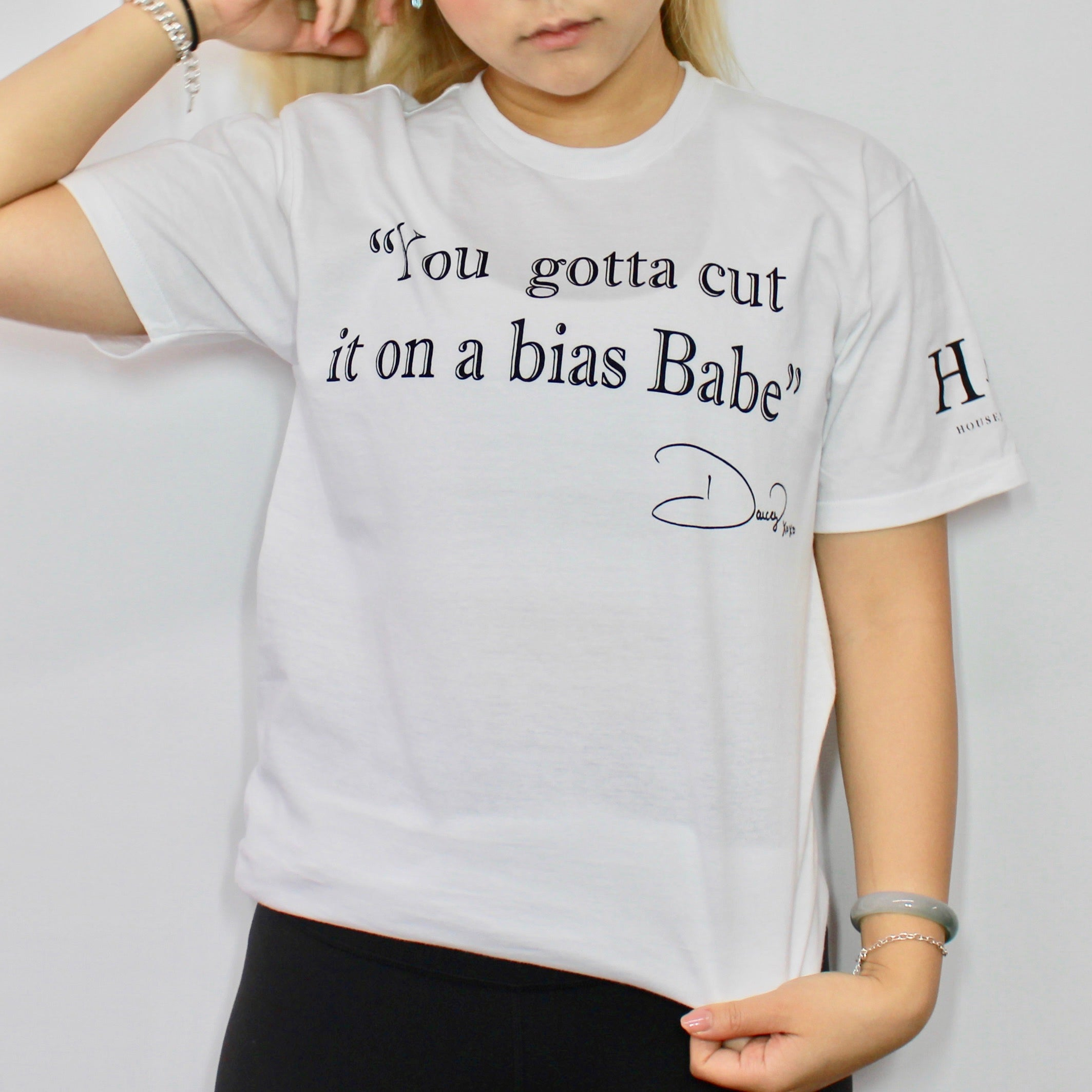 """You gotta cut it on a bias Babe"" T-Shirt"