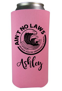 Aint No Laws When You're Drinkin the Claws {tall slim koozie}