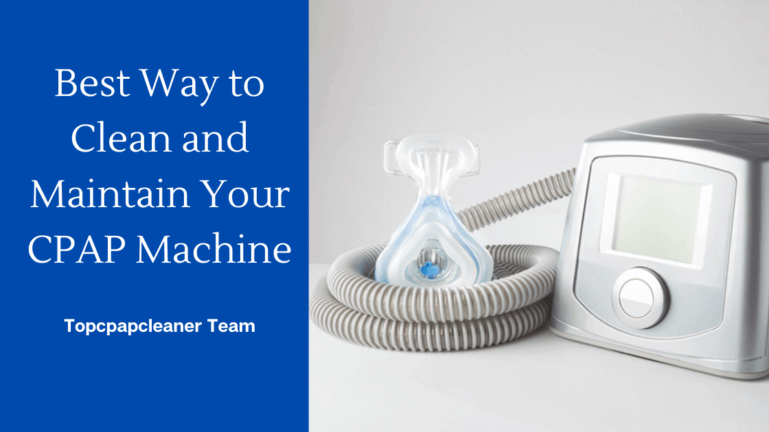 Best Way to Clean and Maintain Your CPAP Machine