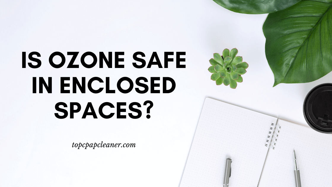 Is Ozone Safe in Enclosed Spaces?