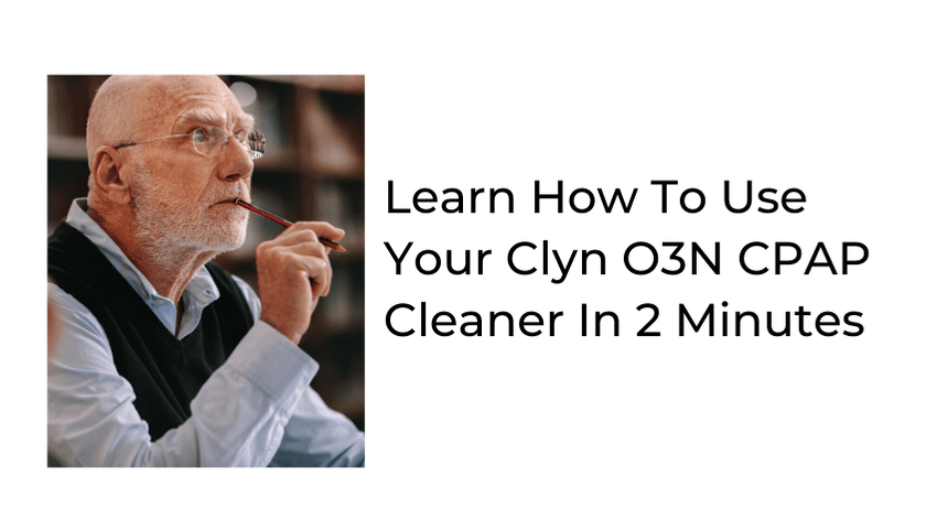 Learn How To Use Your Clyn O3N CPAP Cleaner In 2 Minutes