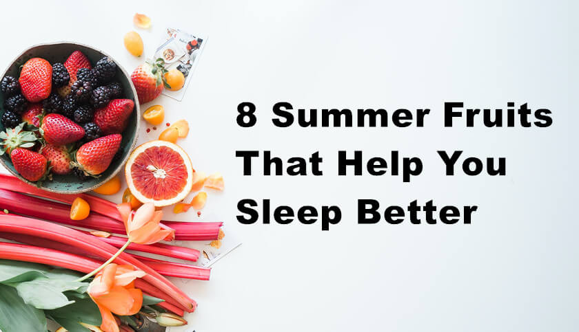 8 Summer Fruits That Help You Sleep Better