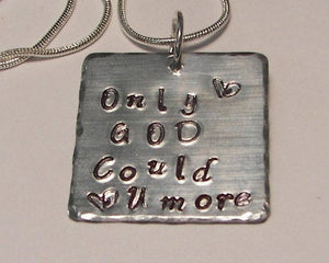 Sterling silver, Only GOD could love you more, Hand stamped jewelry, personalized, personalized jewelry,  religious jewelry, mommy jewelry