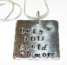 Load image into Gallery viewer, Sterling silver, Only GOD could love you more, Hand stamped jewelry, personalized, personalized jewelry,  religious jewelry, mommy jewelry