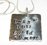 Only GOD could love you more, Hand stamped jewelry, personalized, religious jewelry, mothers necklace,  personalized jewelry, hand stamped