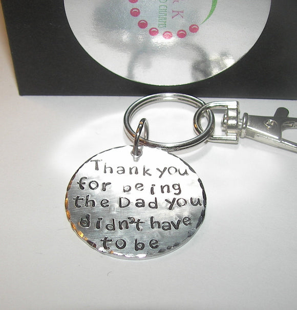 stepdad gift fathers day keychain, Thank you for being the dad you did not have to be,hand stamped personalized keychain , adoptive dad