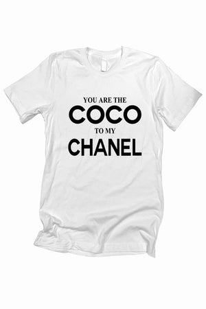 """You are the COCO to my CHANEL"" T-Shirt"