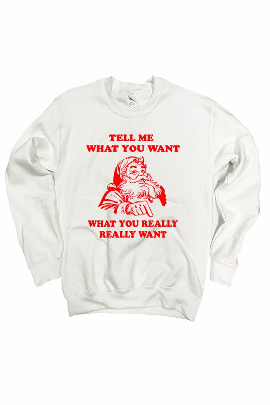 Tell Me What You Want, What You Really Really Want... Santa Sweatshirt