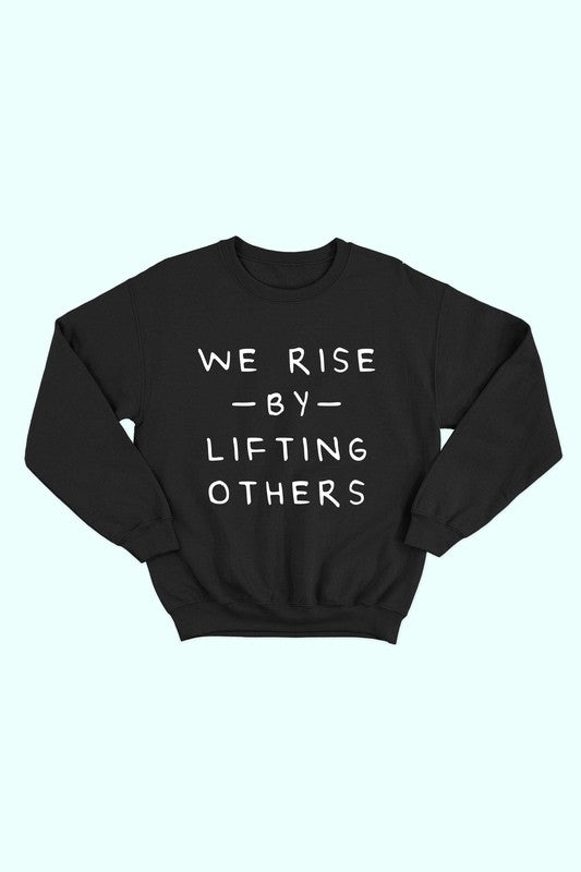 """WE RISE BY LIFTING OTHERS"" Black Sweatshirt"