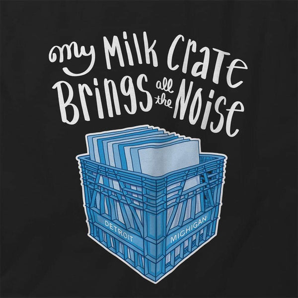 My Milk Crate Brings All the Noise Unisex T-Shirt | I Club Detroit