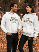 Load image into Gallery viewer, I Have Everything I Need I Am Everything Hoodies, Couple Hoodies, Couple Sweatshirts, Matching Sweaters, Hubby Wifey Shirts, Best Gift