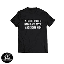 Load image into Gallery viewer, Strong Women Intimidate Boys And Excite Men, Feminist, Feminist Shirt, Grl Pwr Shirt, Girl Power Shirt, Strong Women, Empowered Women