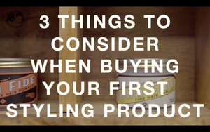 3 Things to Consider When Buying Your First Styling Product