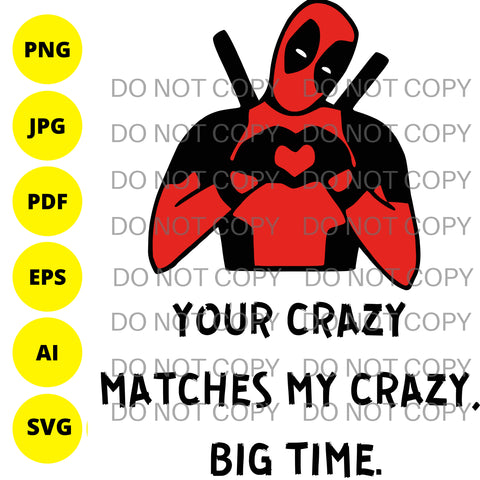 Deadpool - Your Crazy Matches My Crazy - Digital Download SVG PNG AI EPS PDF