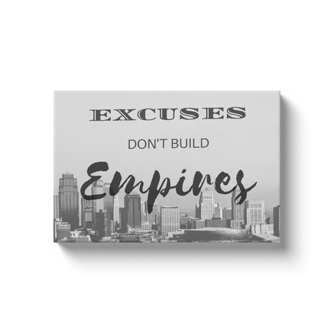 Excuses Don't Build Empires Canvas Art