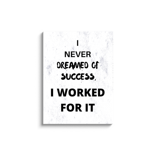 I Never Dreamed Of Success, I Worked For It Canvas Art