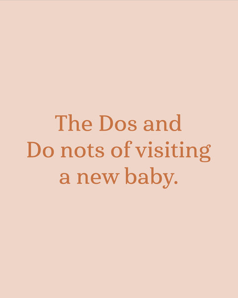 The Dos and Do nots of visiting a new baby.