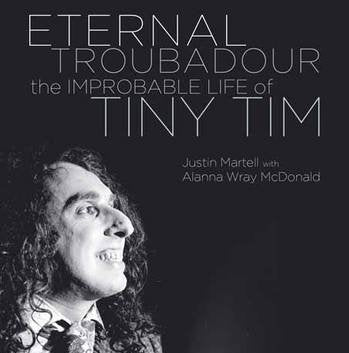 Eternal Troubadour: The Improbable Life Of Tiny Tim Book
