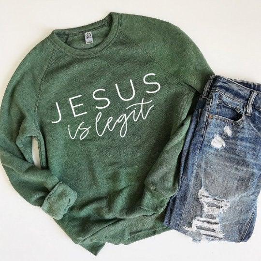 Jesus is Legit Green Sweatshirt