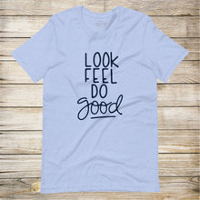 Load image into Gallery viewer, Look, Feel, Do Good Tee