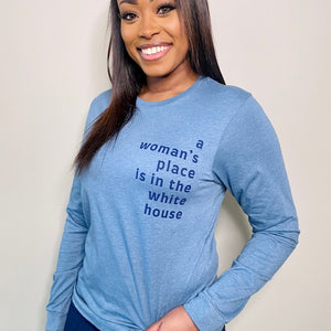 A Woman's Place is in the White House Long Sleeve Tee