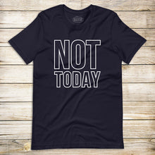 Load image into Gallery viewer, Not Today Tee
