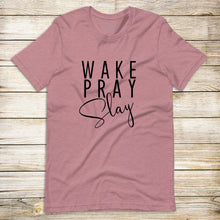 Load image into Gallery viewer, Wake Pray Slay Tee