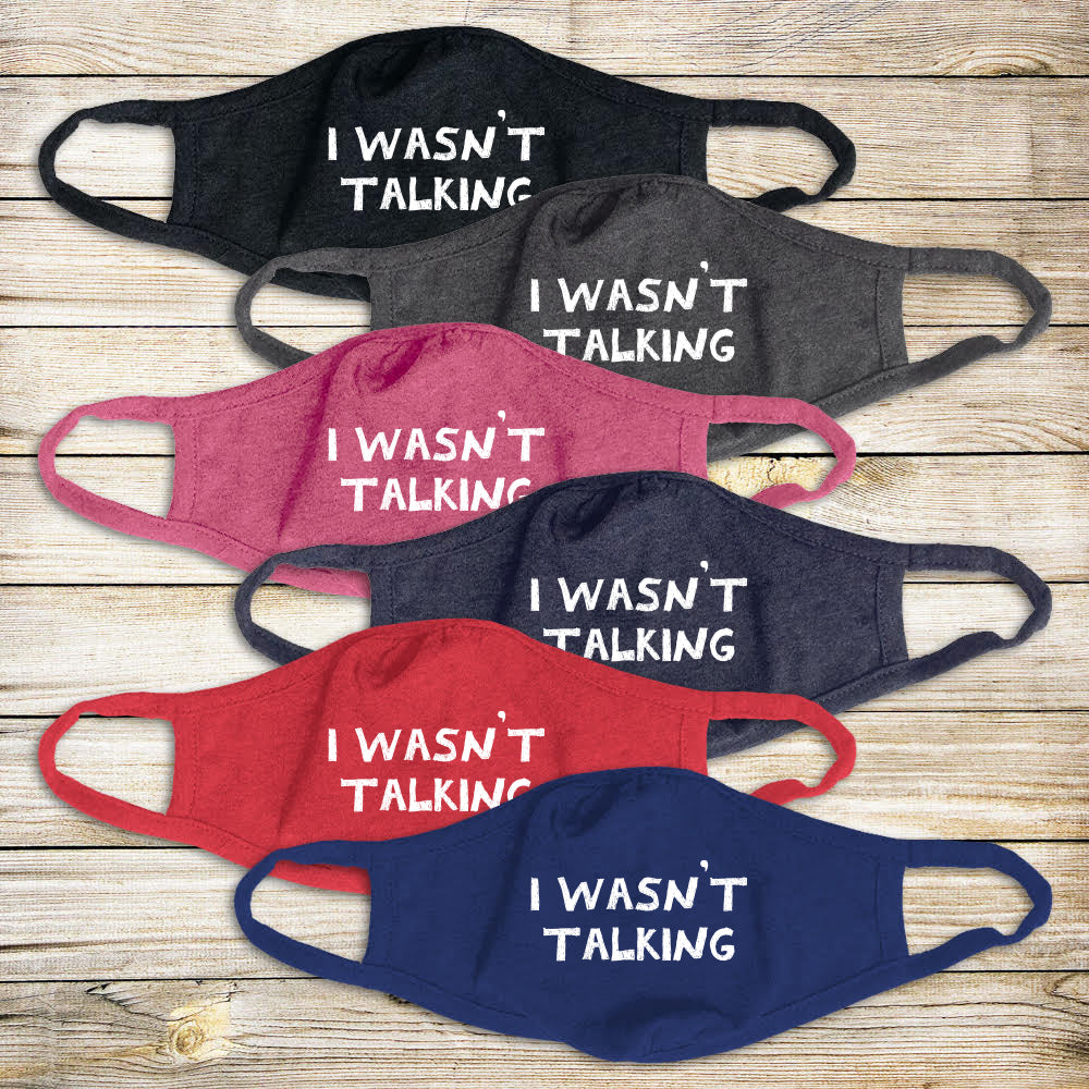 I Wasn't Talking Mask - Youth & Adult Sizes