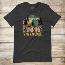 Load image into Gallery viewer, Camping Is My Favorite Tee