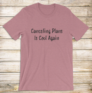 Canceling Plans Is Cool Tee