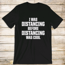 Load image into Gallery viewer, Distancing Before It Was Cool Tee