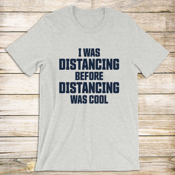 Distancing Before It Was Cool Tee