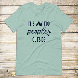 Way Too Peoplely Outside Tee