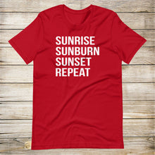 Load image into Gallery viewer, Sunrise Sunburn Sunset Repeat Tee