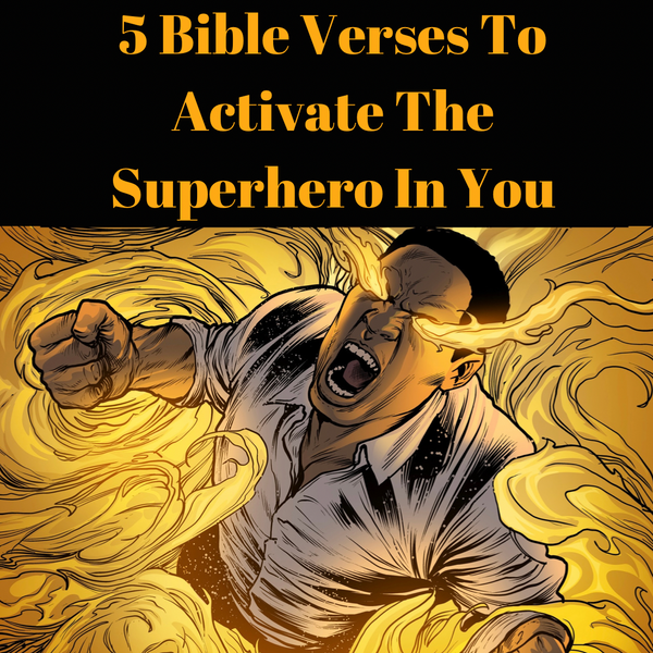 5 Bible Verses To Activate The Superhero In You