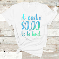 It Costs Zero Dollars to be Kind