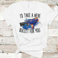 I'd Take A Nerf Bullet For You
