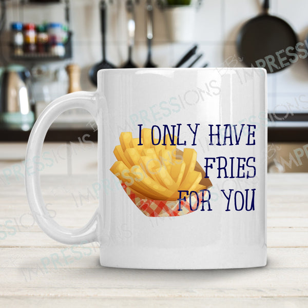 I Only Have Fries For You