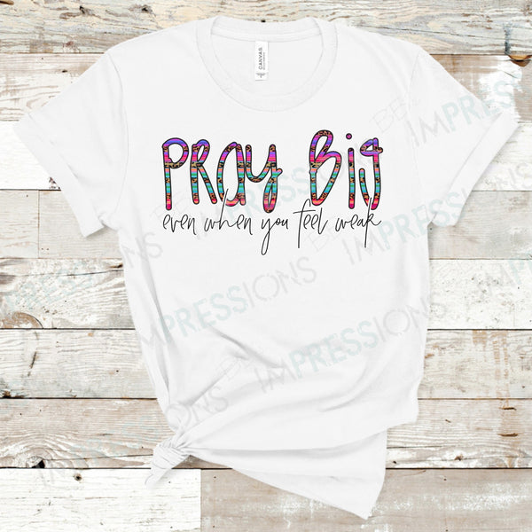 Pray Big Even When You Feel Weak