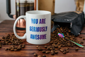 Mother's Day You Are Seriously Awesome Mug