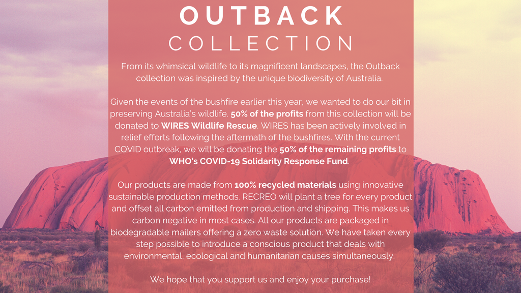 Inspired by Australia's wildlife, our Outback Collection donates all its profits to WIRES Wildlife Rescue and WHO's COVID-19 Solidarity Response Fund. Made from 100% recycled materials using sustainable, eco-friendly and innovative processes.