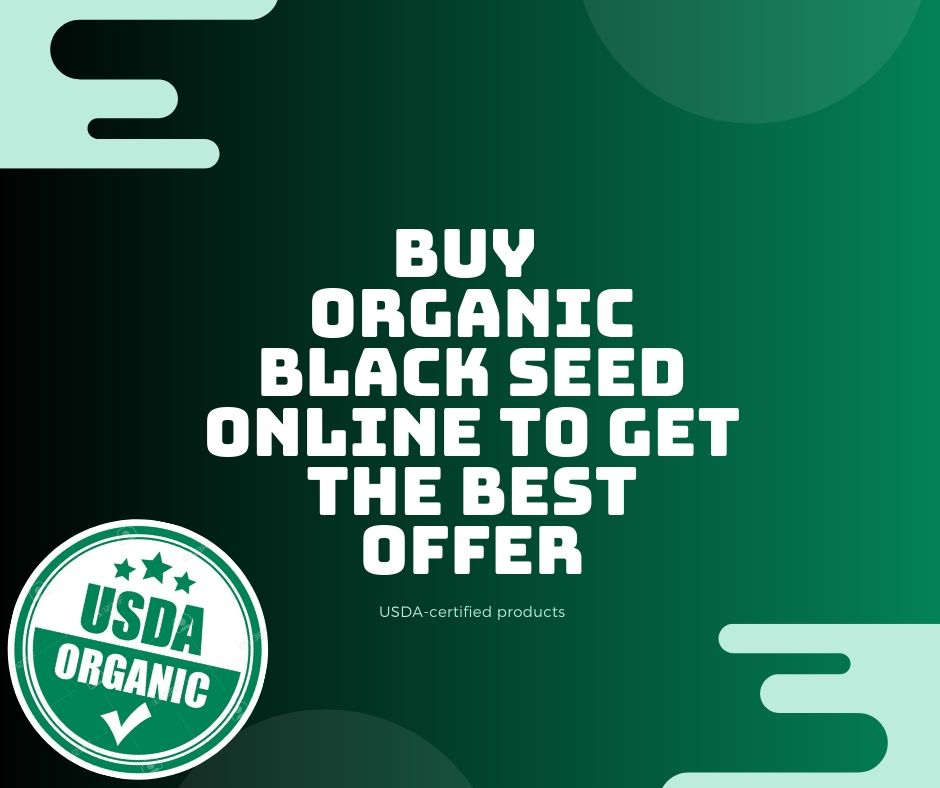 Buy Organic Black Seed Online to Get the Best Offer