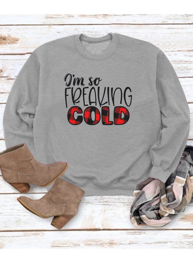 So Freaking Cold Sweatshirt