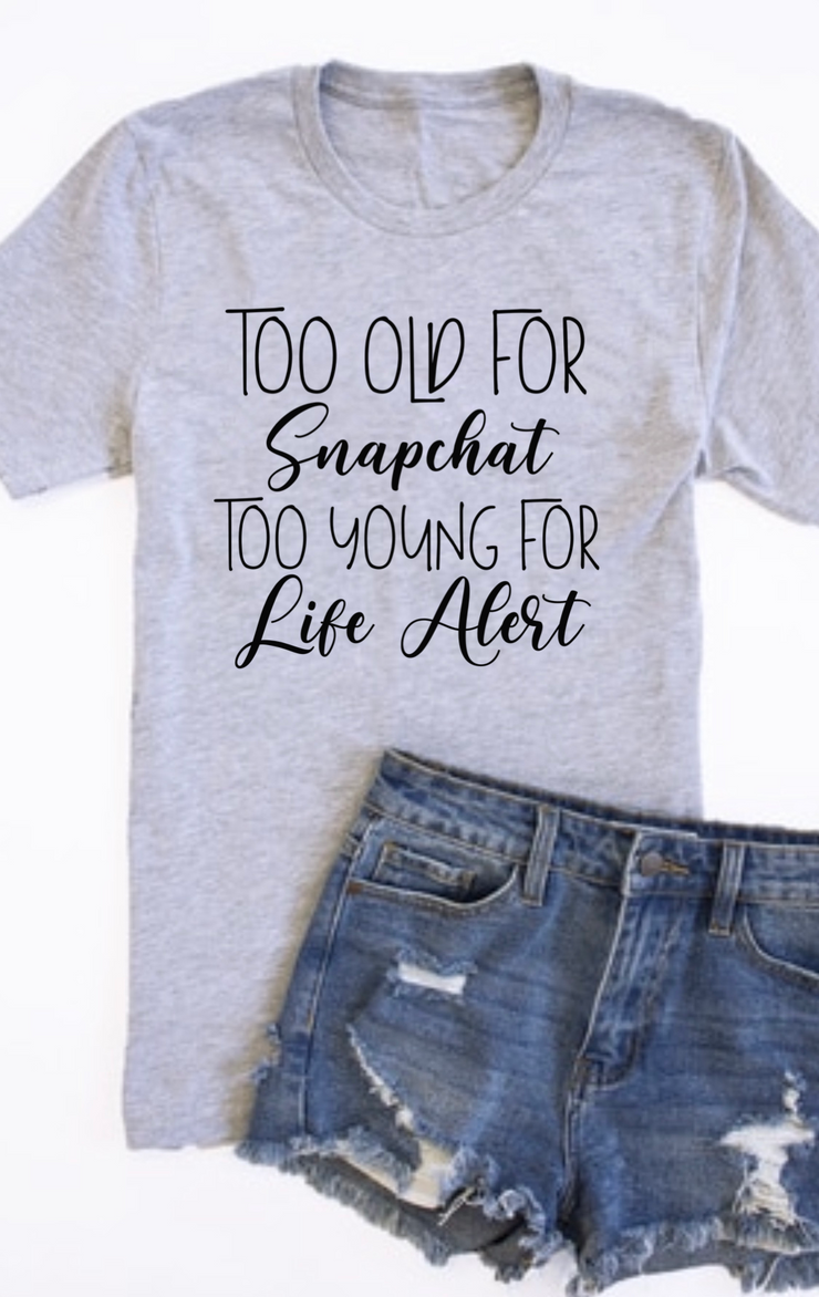 Too old for Snapchat graphic tee