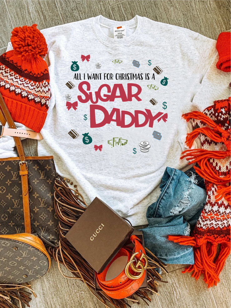 All I Want For Christmas Is A Sugar Daddy Sweatshirt